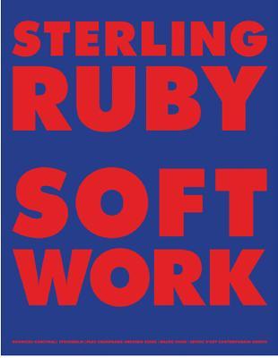 Sterling Ruby: Softwork